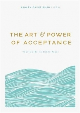 Ashley Davis Bush The Art and Power of Acceptance