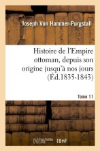 Von Hammer-Purgstall, Joseph Histoire de l`Empire Ottoman, Depuis Son Origine Jusqu`à Nos Jours. Tome 11 (Éd.1835-1843)