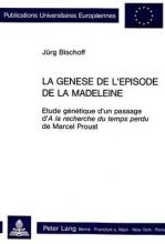 Bischoff, Jurg La Genese de L`Episode de La Madeleine: Etude Genetique D`Un Passage D`a La Recherche Du Temps Perdu de Marcel Proust