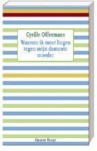 Cyrille  Offermans Waarom ik moet liegen tegen mijn demente moeder