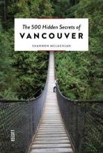 Shannon McLachlan , The 500 Hidden Secrets of Vancouver