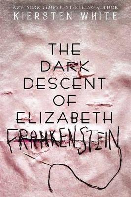 Kiersten,White,Dark Descent of Elizabeth Frankenstein