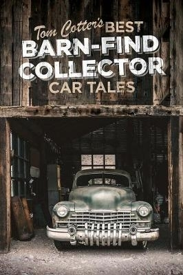 Tom Cotter,Tom Cotter`s Best Barn-Find Collector Car Tales