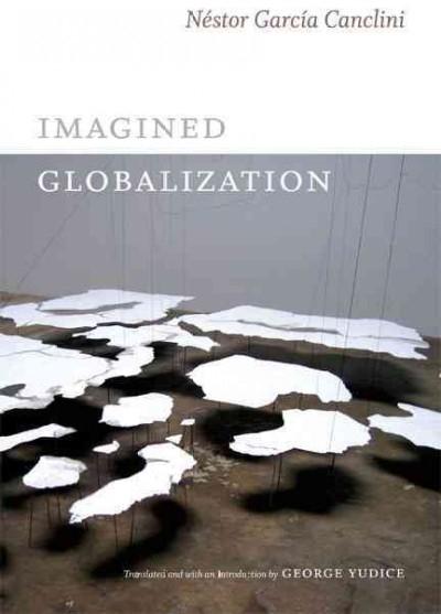 Nestor Garcia Canclini,   George Yudice,Imagined Globalization