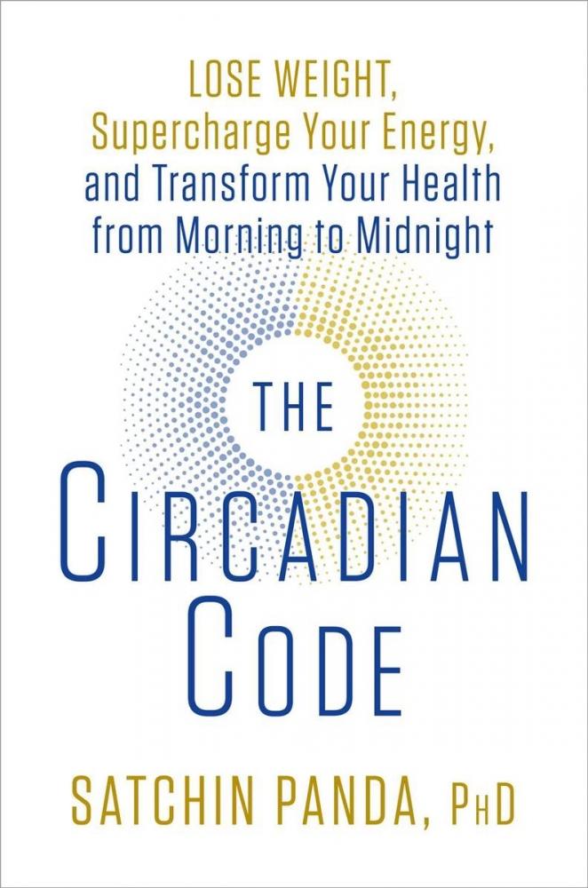 PhD Satchin Panda,The Circadian Code