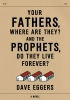 Eggers, Dave, Your Fathers, Where Are They? and the Prophets, Do They Live Forever?