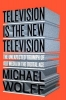 Wolff, Michael, Television Is the New Television