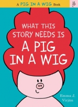 Emma J. Virjan What This Story Needs Is a Pig in a Wig