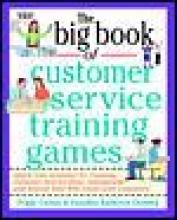 Peggy Carlaw,   Vasudha Kathleen Deming The Big Book of Customer Service Training Games