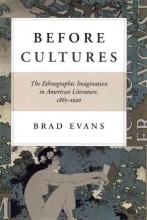 Evans, Brad Before Cultures - The Ethnographic Imagination in American Literature, 1865-1920