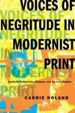 Noland, Carrie Voices of Negritude in Modernist Print - Aesthetic Subjectivity, Diaspora, and the Lyric Regime