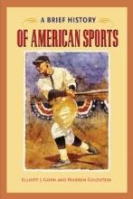 Gorn, Elliott J. A Brief History of American Sports