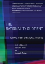 Keith E. (Professor Emeritus, University of Toronto) Stanovich,   Richard F. (James Madison University) West,   Maggie E. (York University) Toplak The Rationality Quotient