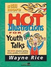 Wayne Rice Still More Hot Illustrations for Youth Talks