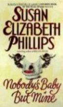Phillips, Susan Elizabeth Nobody`s Baby But Mine