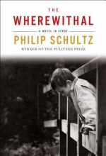 Schultz, Philip The Wherewithal - A Novel in Verse
