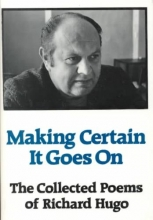 Hugo, Richard Making Certain It Goes On - The Collected Poems of Richard Hugo Reissue