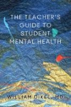 Dikel, William The Teacher`s Guide to Student Mental Health