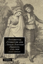 Shields, Juliet Sentimental Literature and Anglo-Scottish Identity, 1745 1820