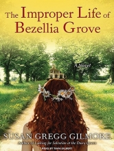 Gilmore, Susan Gregg The Improper Life of Bezellia Grove