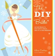 Khris Cochran DIY Bride: 40 Fun Projects for Your Ultimate One-of-a-Kind Wedding
