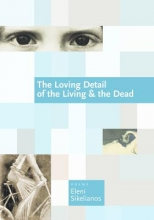 Sikelianos, Eleni The Loving Detail of the Living & The Dead