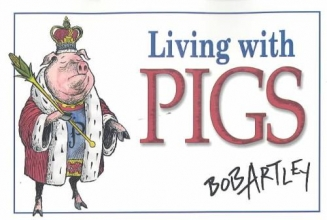 Artley, Bob Living with Pigs