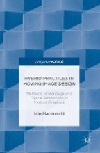 Macdonald, Iain Hybrid Practices in Moving Image Design