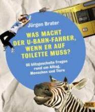 Brater, Jürgen Was macht der U-Bahnfahrer, wenn er auf Toilette muss?