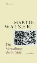 Walser, Martin Die Verwaltung des Nichts