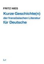 Nies, Fritz Kurze Geschichte(n) der franz�sischen Literatur - f�r Deutsche