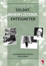 Voigt, Wolfgang Soldat, Bienenflüsterer, Enteigneter