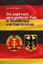 Kalweit, Gerhard Die Jagd nach dem goldenen Kalb in Sozialismus und Kapitalismus