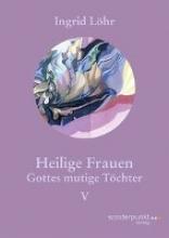 Löhr, Ingrid Heilige Frauen V