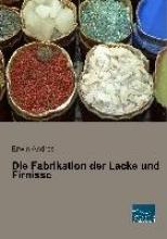 Andres, Erwin Die Fabrikation der Lacke und Firnisse