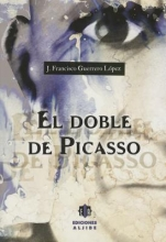 Lopez, J. Francisco Guerrero El doble de Picasso Picasso`s Double