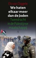 Els van Diggele We haten elkaar meer dan de Joden
