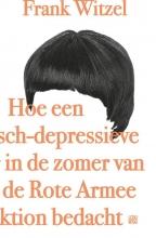 Frank  Witzel Hoe een manisch-depressieve tiener in de zomer van 1969 de Rote Armee Fraktion bedacht