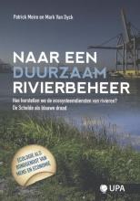Patrick  Meire, Mark van Dyck Naar een duurzaam rivierbeheer