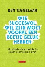 Ben  Tiggelaar Wie succesvol wil zijn moet vooral een beetje geluk hebben