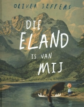 Oliver  Jeffers Die eland is van mij
