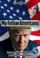 Frank Waals , My fellow Americans: Clinton versus Trump