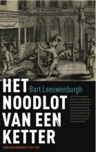 Bart  Leeuwenburgh Het noodlot van een ketter. Adriaan Koerbagh (1633-1669)