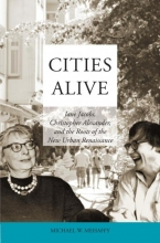 Michael W.  Mehaffy Cities Alive: Jane Jacobs, Christopher Alexander, and the Roots of the New Urban Renaissance
