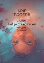Arie Broere , Liefde , Het je graag willen geven..
