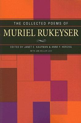 Janet E. Kaufman,   Anne F. Herzog,   Jan Heller Levi,The Collected Poems of Muriel Rukeyser