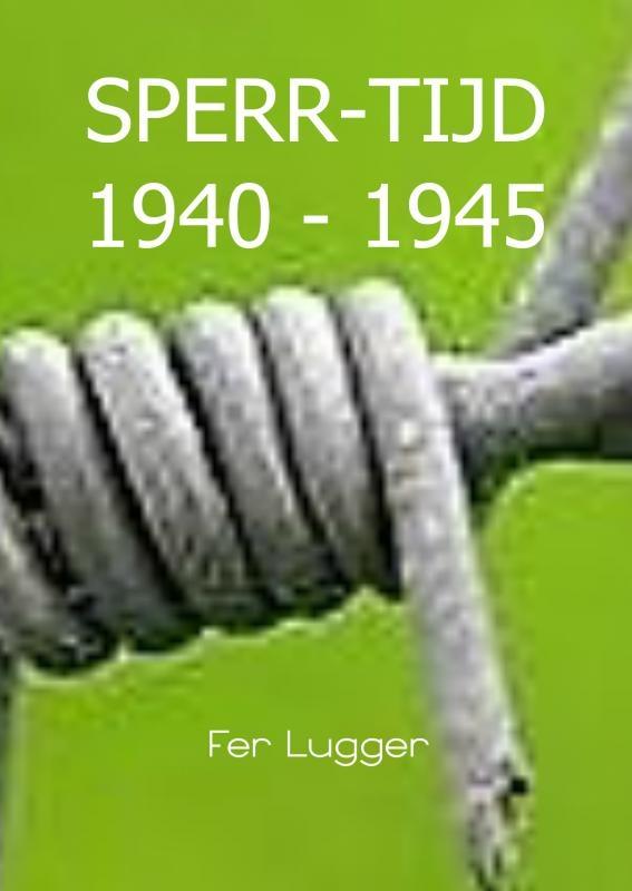 Fer Lugger,SPERR-TIJD 1940 - 1945