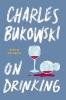 Charles Bukowski,On Drinking