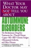 Edelson, Stephen B., M.D.,   Mitchell, Deborah,What Your Doctor May Not Tell You About Autoimmune Disorders