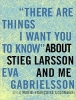 Gabrielsson, Eva,   Colombani, Marie-francoise,There Are Things I Want You to Know About Stieg Larsson and Me